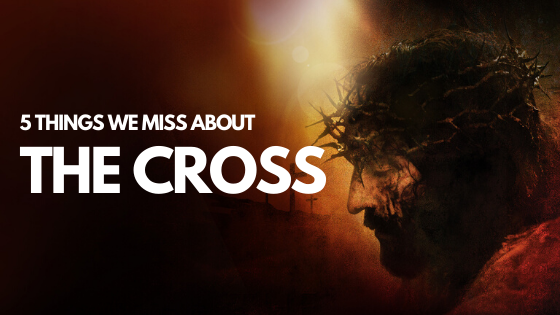 5 Things We Miss About The Cross