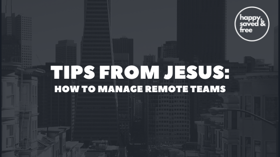 Tips from Jesus on How to Manage Remote Teams