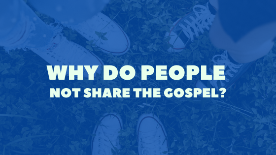 Why do people not share the gospel?